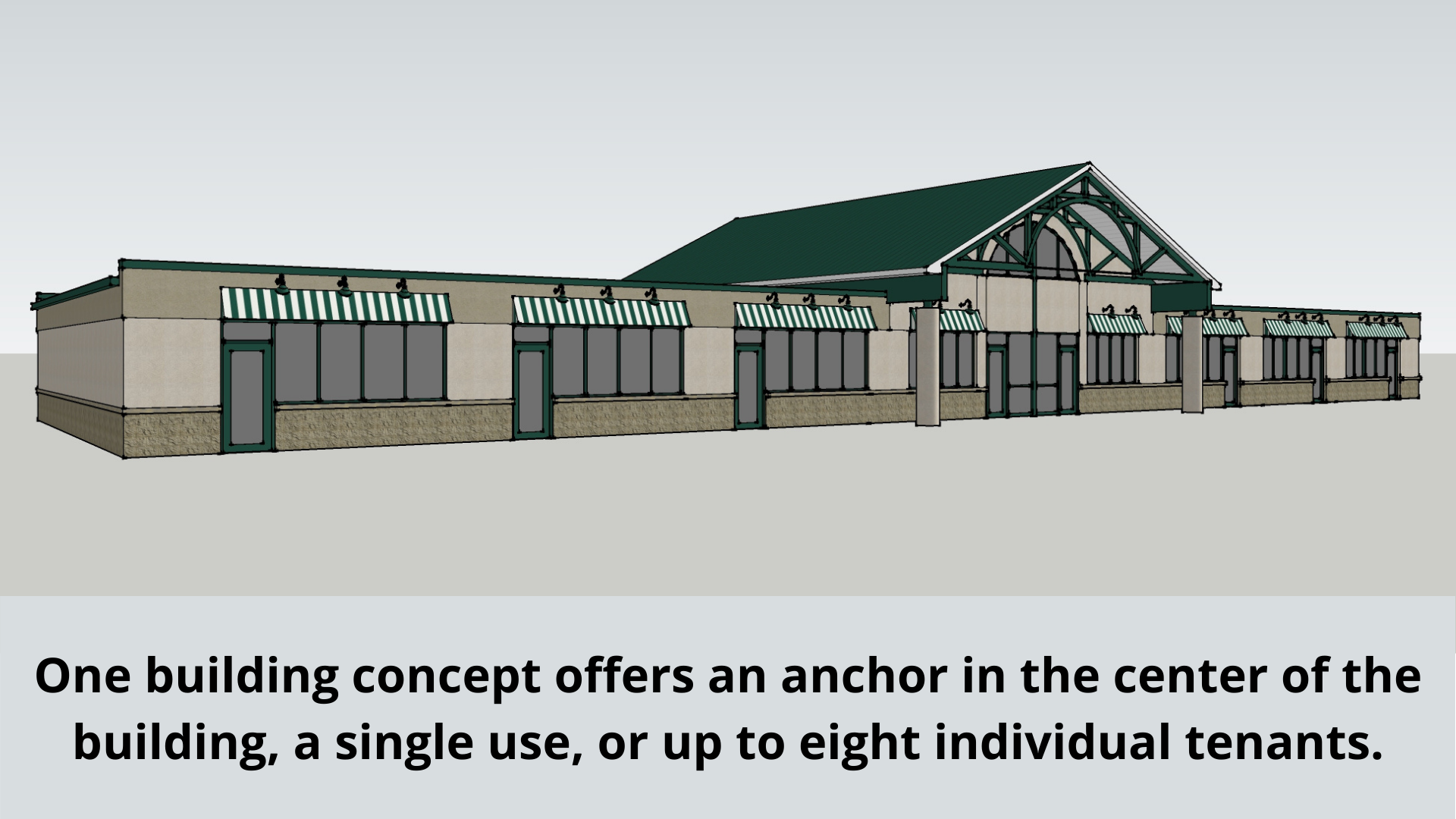 This building concept can offer an anchor store or office in the middle, a single use location, or up to eight individual tenants